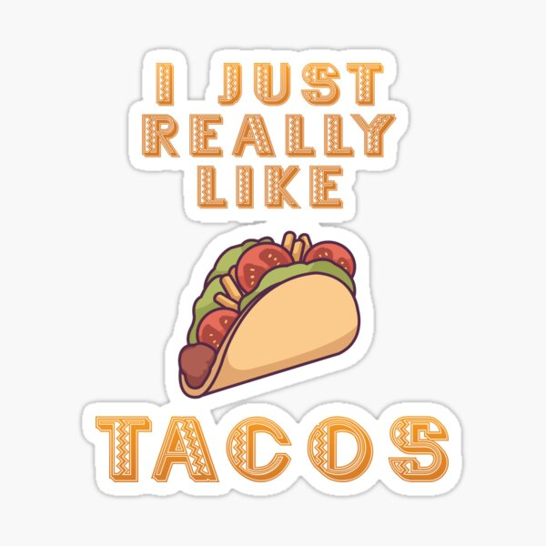 I Just Really Like Tacos Sticker