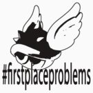 #FirstPlaceProblems - Black & White Edition by TetrAggressive