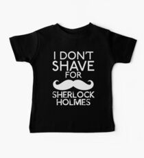 I Don't Shave for Sherlock Baby Tee