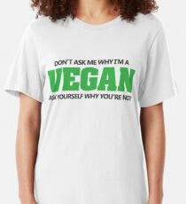 Don't ask me why I'm a vegan, ask yourself why you're not Slim Fit T-Shirt