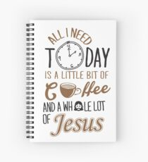All I Need Today Is A Little Bit Of Coffee And Whole Lot Of Jesus  Spiral Notebook