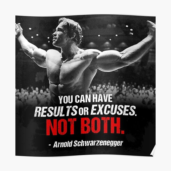 "Arnold Schwarzenegger - ""You can have results or excuses. Not both"".  Poster"
