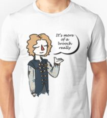 It's more of a brooch Unisex T-Shirt