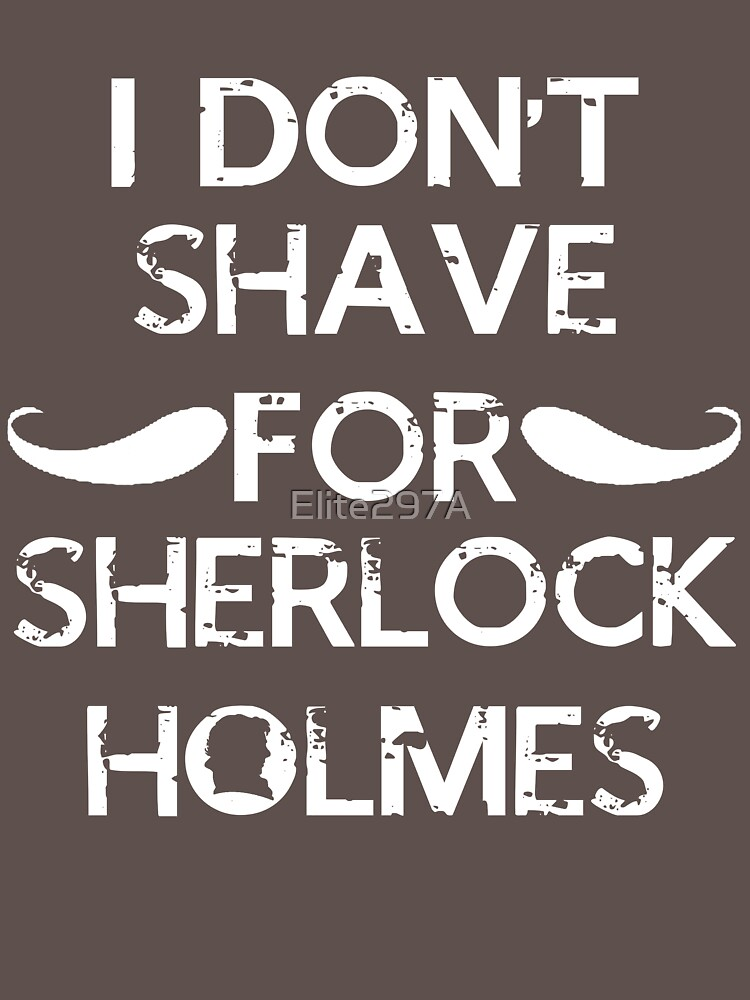 I don't shave for sherlock holmes. | Unisex T-Shirt