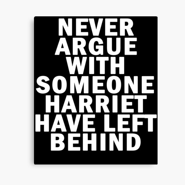 Never argue with someone harriet have left behind Canvas Print