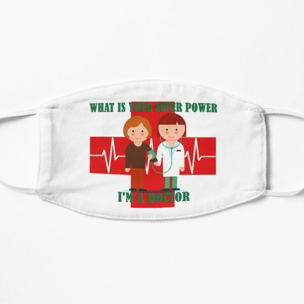 What is your super power i am a doctor Flat Mask