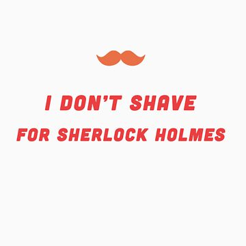 I don't Shave for Sherlock Holmes by winterfrosted