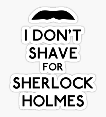 I don't shave for Sherlock Holmes v1 Sticker