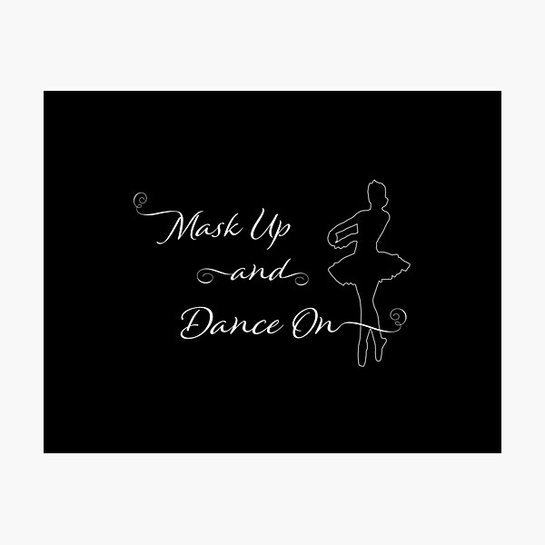 Mask Up And Dance On: Ballet Photographic Print