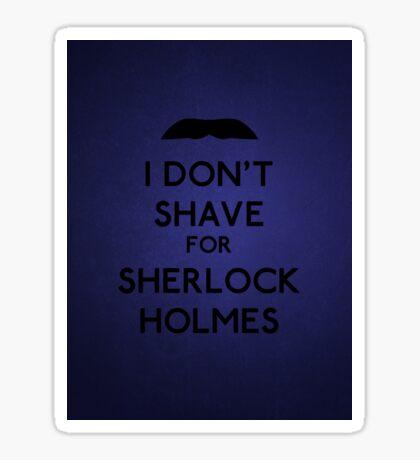 I don't shave for Sherlock Holmes v3 Sticker