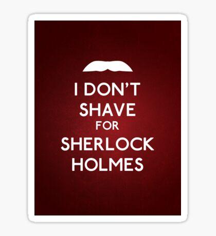I don't shave for Sherlock Holmes v6 Sticker