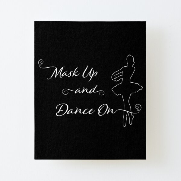 Mask Up And Dance On: Ballet Canvas Mounted Print