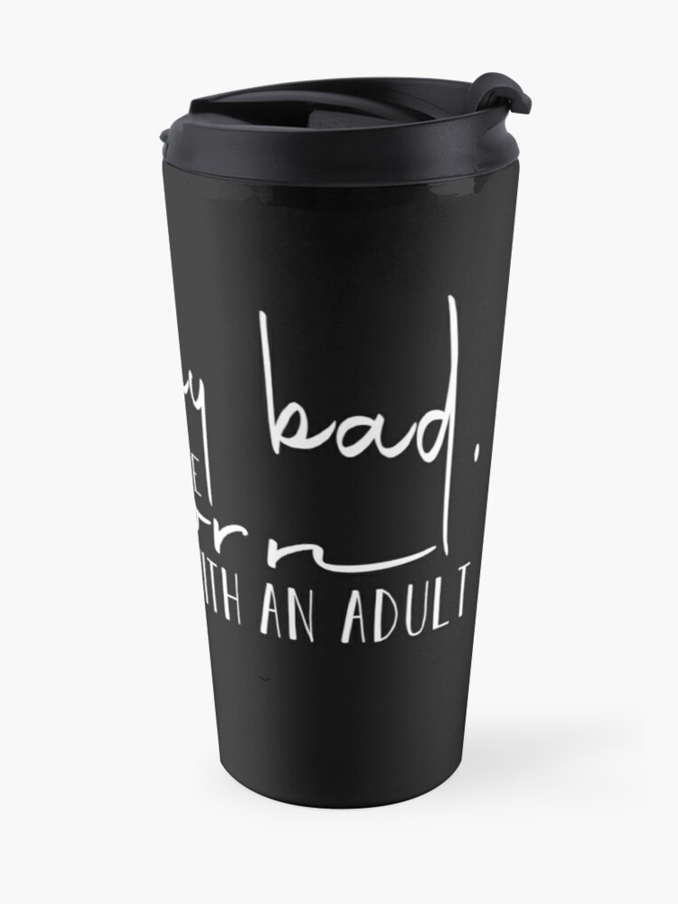 Alternate view of Oops my bad. I could have sworn... Satirical Motivational Quote Travel Mug