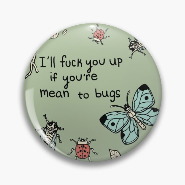 I'll F★ck you Up if you're Mean to Bugs Pin
