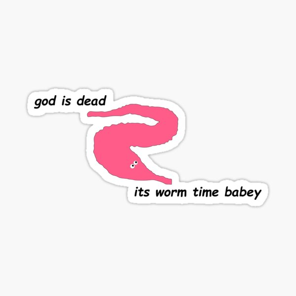 god is dead its worm time babey Sticker