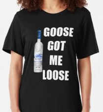 goose got me loose Slim Fit T-Shirt