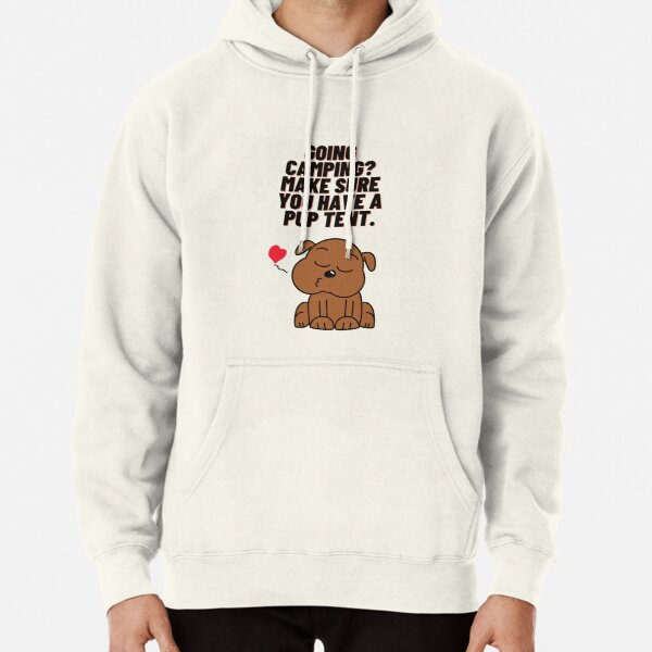 Going camping? Make sure you have a pup tent Pullover Hoodie