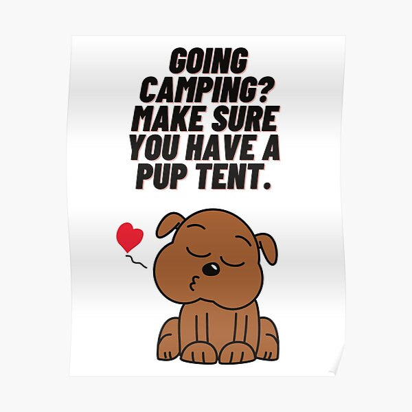 Going camping? Make sure you have a pup tent Poster