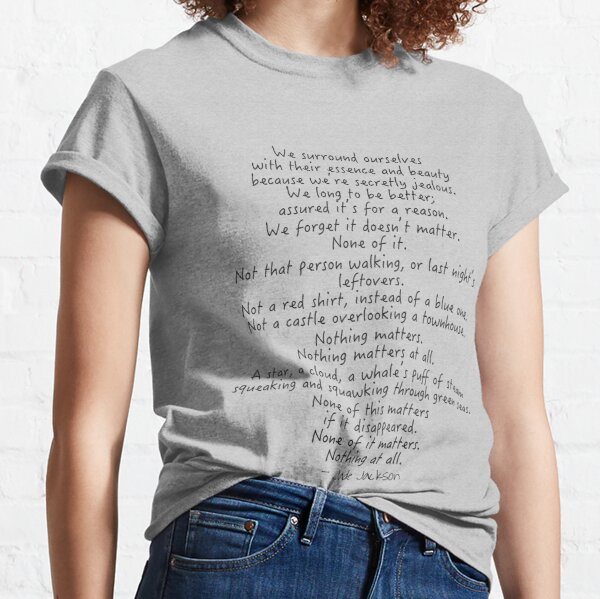Nothing matters, nothing matters at all poem Classic T-Shirt