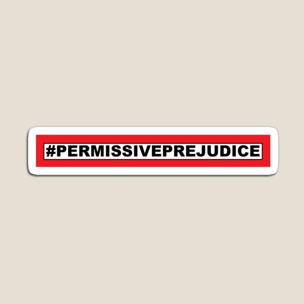Permissive Prejudice Magnet