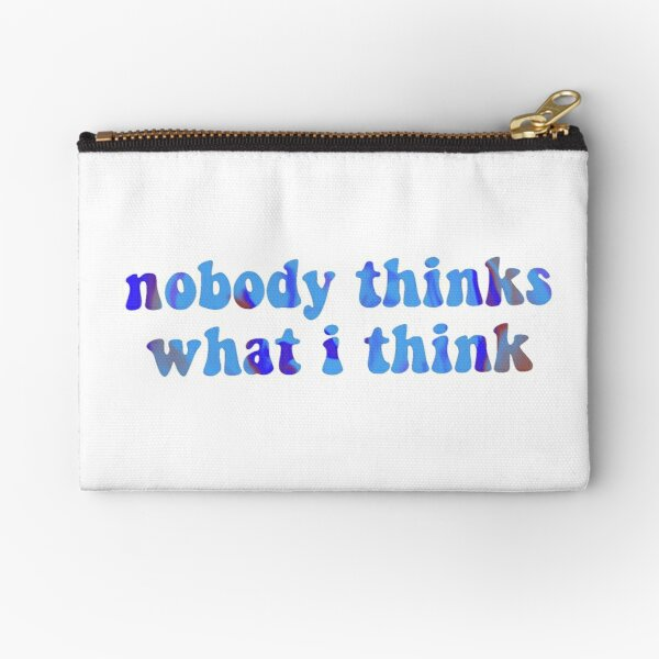 nobody thinks what i think Zipper Pouch