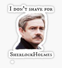 Sherlock,  I don't shave for Sherlock Holmes Sticker