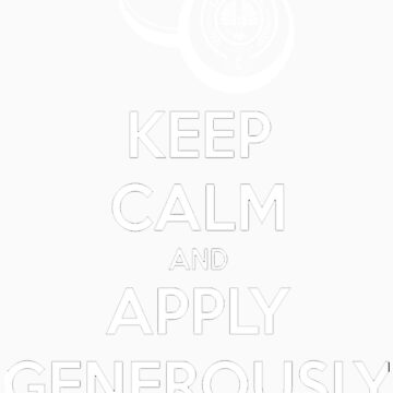 KEEP CALM AND APPLY GENEROUSLY by LeeLeeMoreau