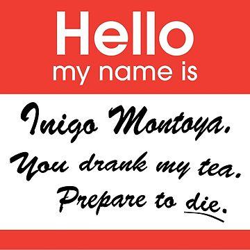 Hello. My Name Is Inigo Montoya.You drank my tea. by MayaZ