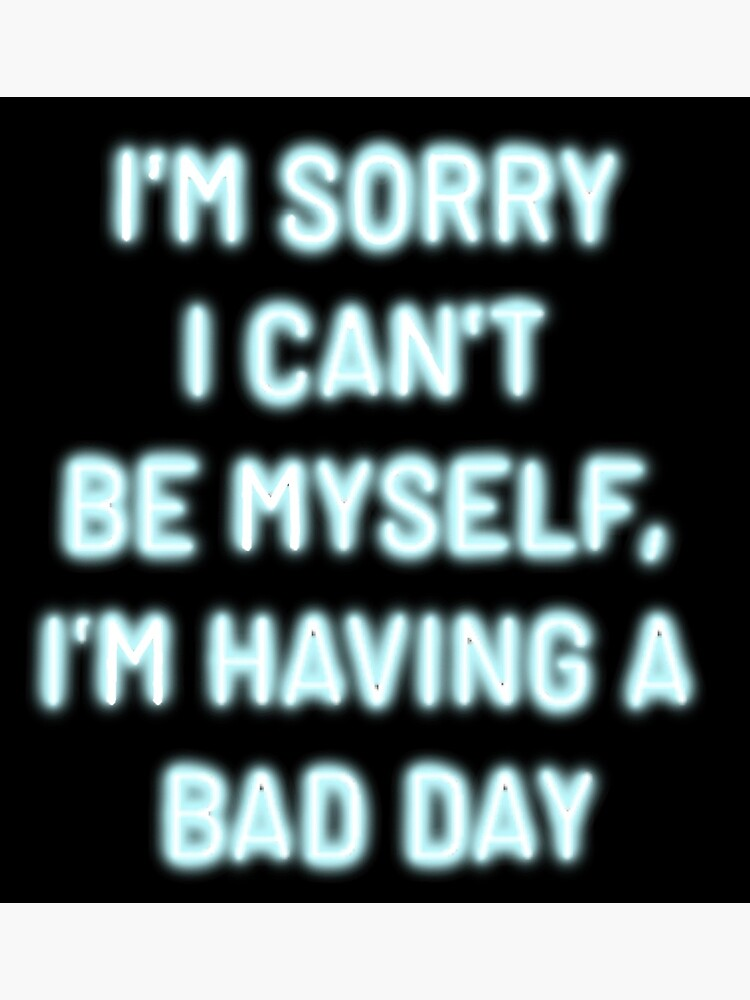 """""""I'm sorry I'm having a bad day"""" quote by rbk2026"""