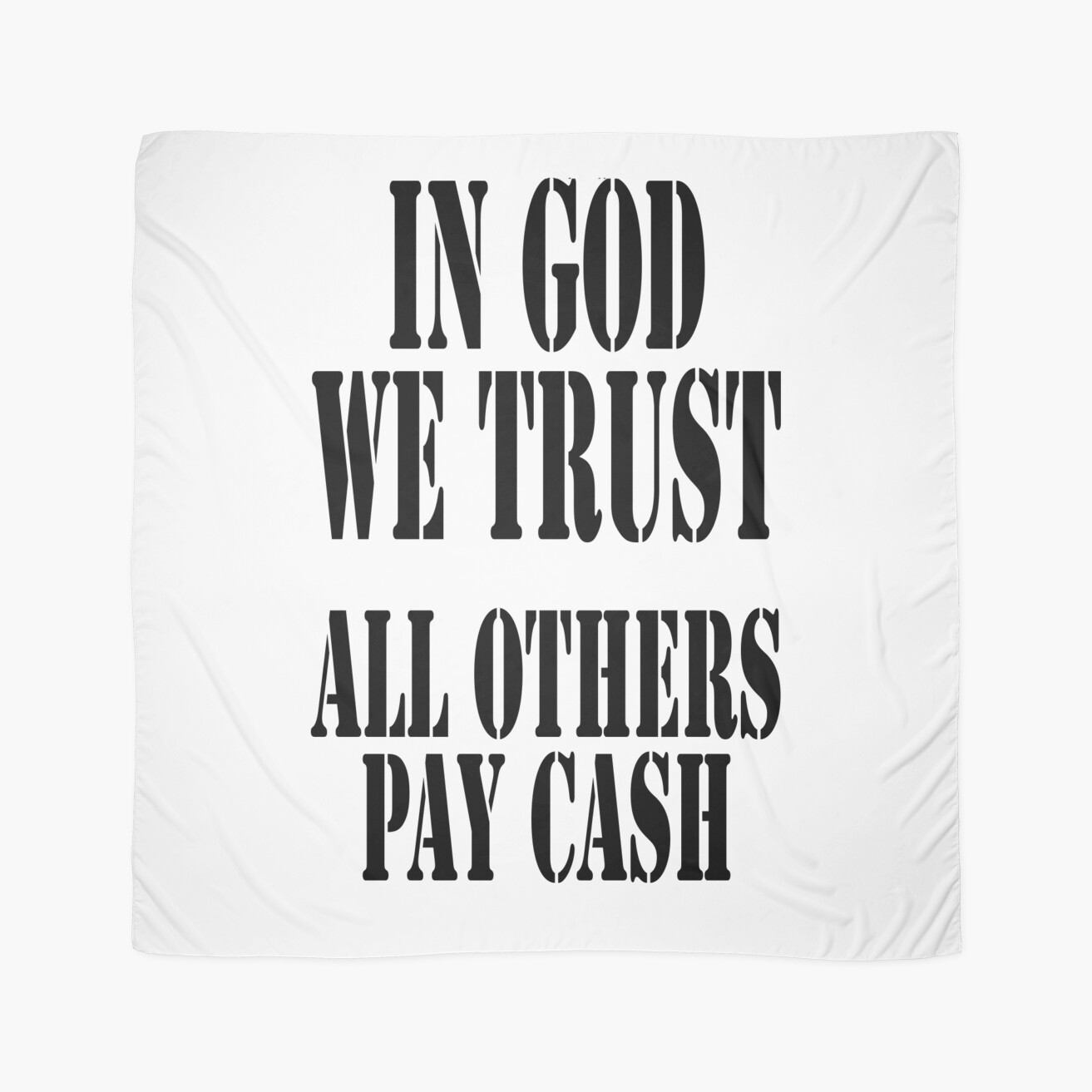 PAY UP!, IN GOD WE TRUST, ALL OTHERS PAY CASH\