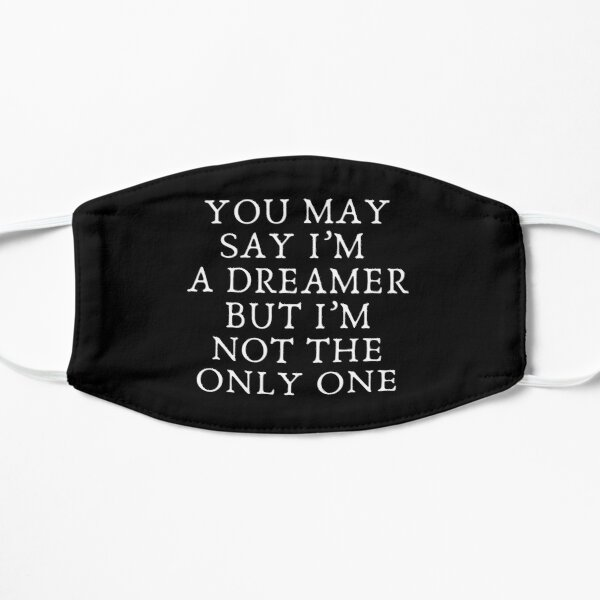 You may say I'm a dreamer but I'm not the only one Mask