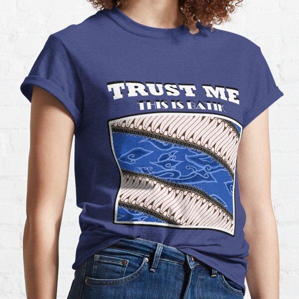 Trust me this is batik Classic T-Shirt