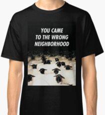 Wrong Neighborhood ! Classic T-Shirt