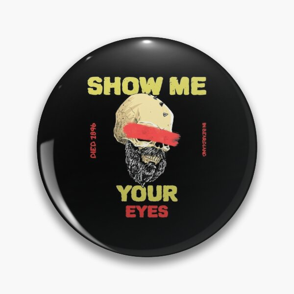Show Me Your Eyes, Died 1896 in Beardland Pin