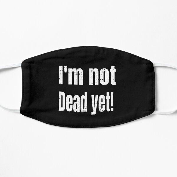 I'm not dead yet Mask
