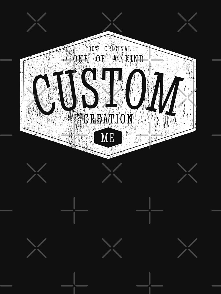 YOU are a CUSTOM CREATION by plzLOOK