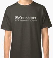 We're Actors! Classic T-Shirt