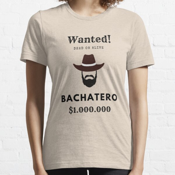 Wanted: Bachatero Essential T-Shirt