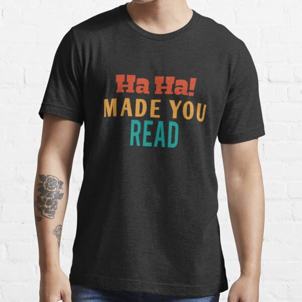 Ha Ha Made You Read | funny Teacher , Librarian , Reading , Read , Gifts For Teachers, Book Nerd, Read vintage style idea design Essential T-Shirt