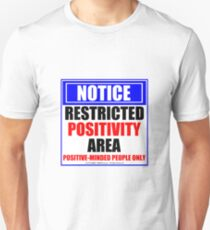 Notice: Restricted Positivity Area - Positive-Minded People Only T-Shirt