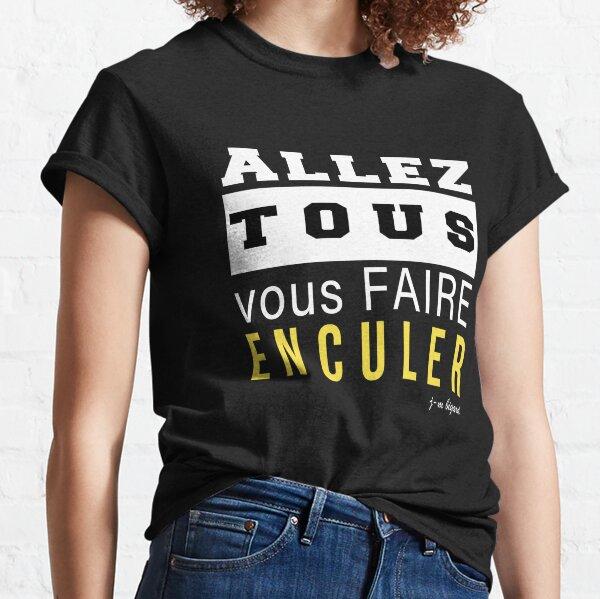 Allez tous vous faire enculer Classic T-Shirt