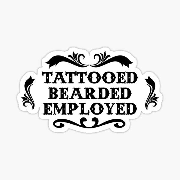 Tattooed Bearded & Employed Sticker