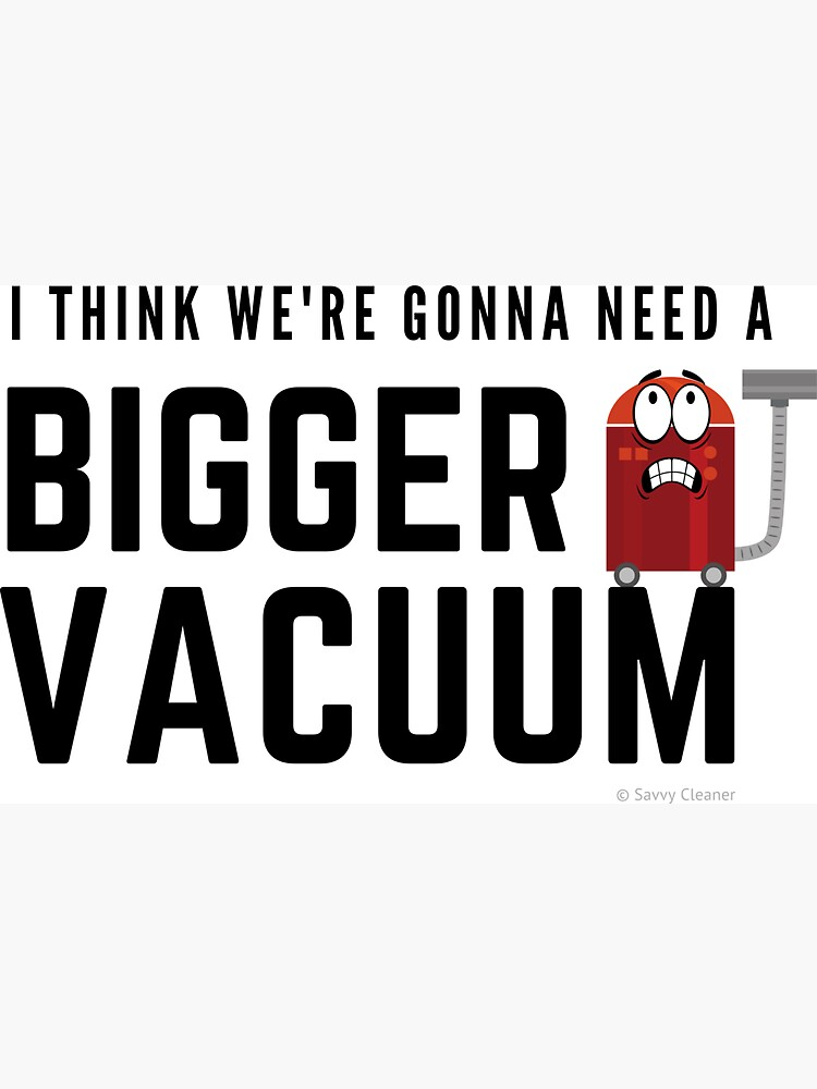 I Think We're Gonna Need a Bigger Vacuum, Retro Vacuum Humor by SavvyCleaner