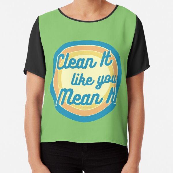 Clean It Like You Mean It, Vintage, Retro, Cleaning Humor Chiffon Top