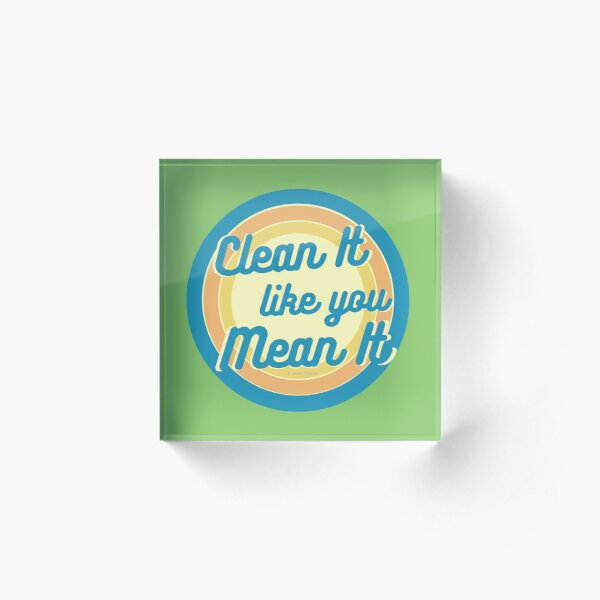 Clean It Like You Mean It, Vintage, Retro, Cleaning Humor Acrylic Block