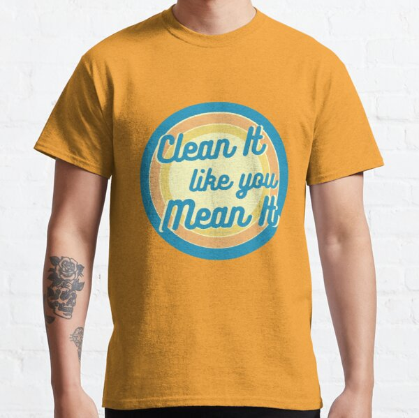 Clean It Like You Mean It, Vintage, Retro, Cleaning Humor Classic T-Shirt