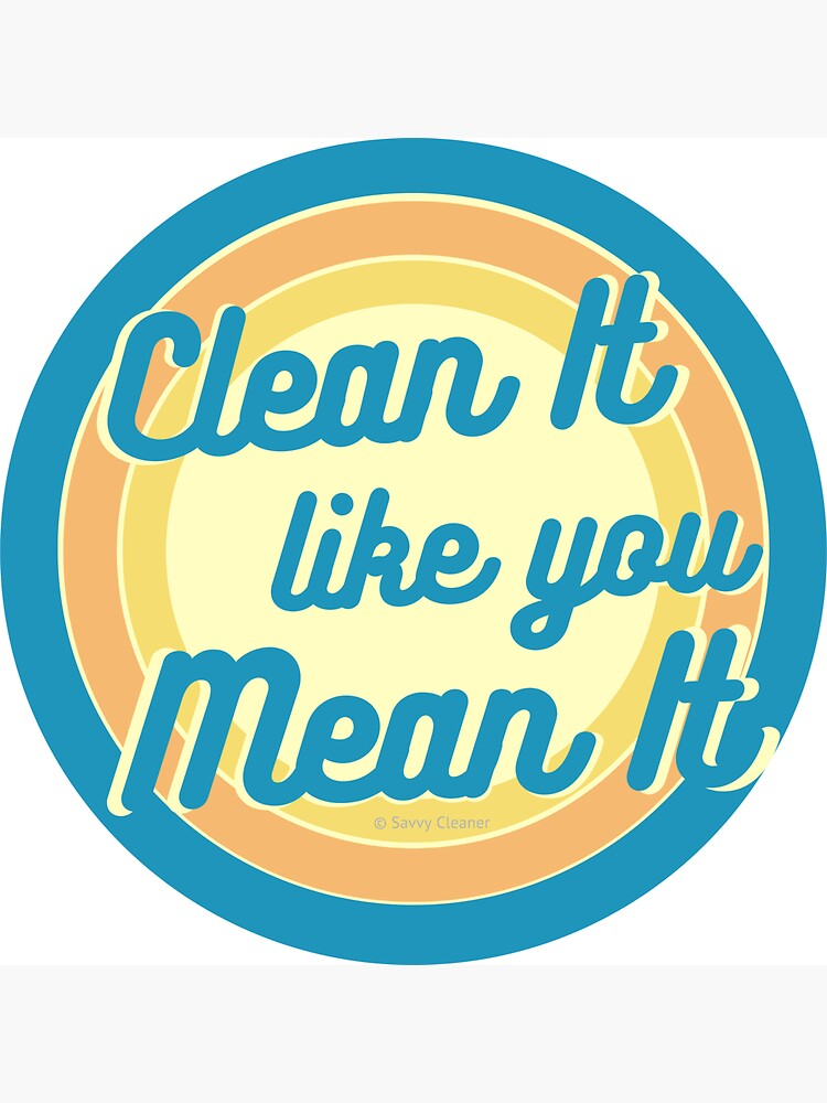 Clean It Like You Mean It, Vintage, Retro, Cleaning Humor by SavvyCleaner