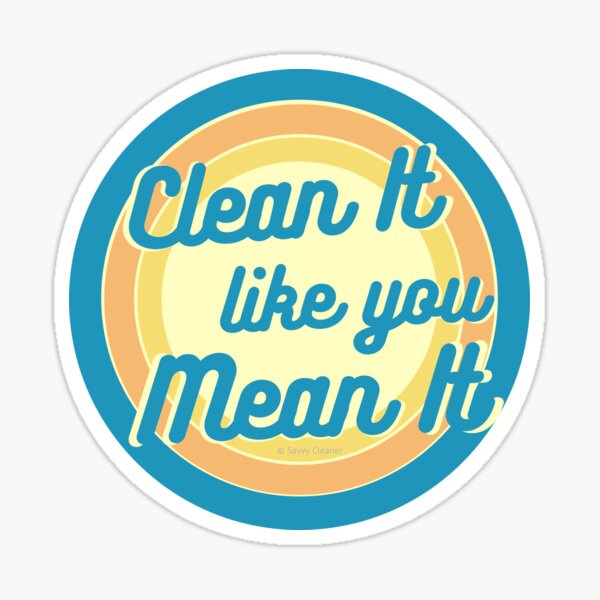 Clean It Like You Mean It, Vintage, Retro, Cleaning Humor Sticker
