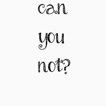Can you not? In black by LGells
