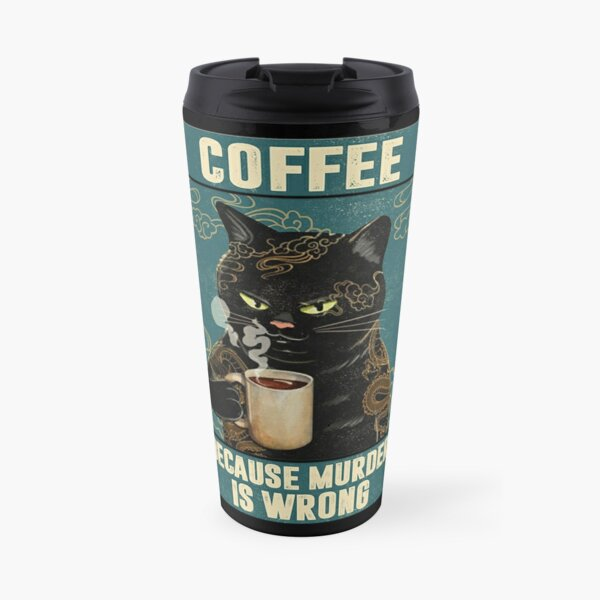Black Cat Coffee Because Murder Is Wrong funny gifts for cat lover Travel Mug
